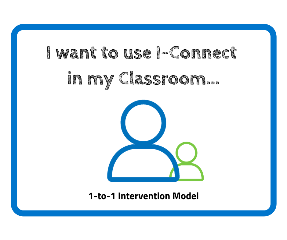 """This image reads; """"I want to use I-Connect in my Classroom... 1-to-1 Intervention model"""" it show the person symbol in blue with a smaller person symbol in green"""