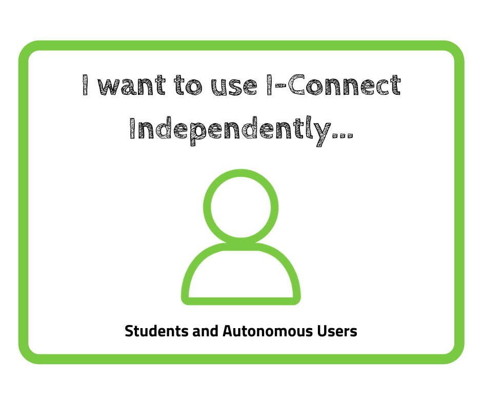 """This image reads; """" I want to use I-Connect independently... Students and Autonomous Users"""
